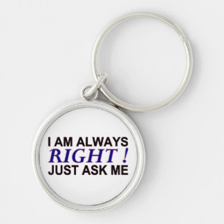 I AM ALWAYS RIGHT! JUST ASK ME KEYCHAIN