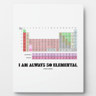 I Am Always So Elemental Periodic Table Elements Photo Plaques