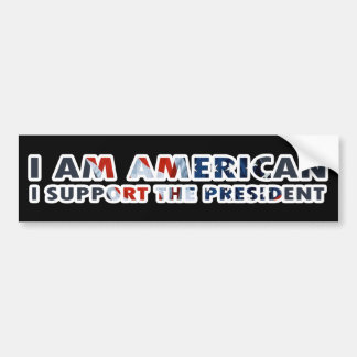 I am American I support the President Bumper Sticker