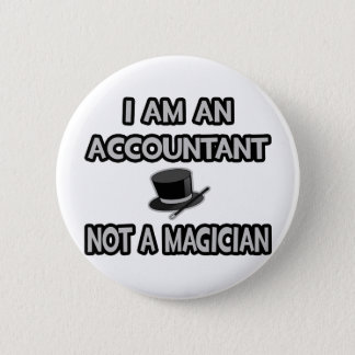 I Am An Accountant... Not A Magician Button