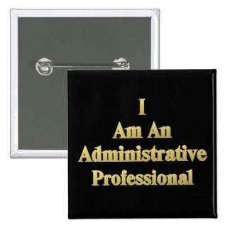 I Am An Administrative Professional Button