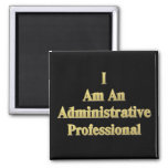 I Am An Administrative Professional Refrigerator Magnet