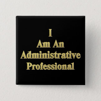 I Am An Administrative Professional Pinback Button