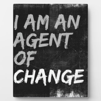 I Am An Agent of Change Plaque