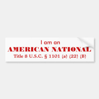 I am an AMERICAN NATIONAL Bumper Sticker