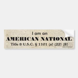 I am an AMERICAN NATIONAL Bumper Sticker