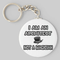 I Am An Architect ... Not A Magician Basic Round Button Keychain