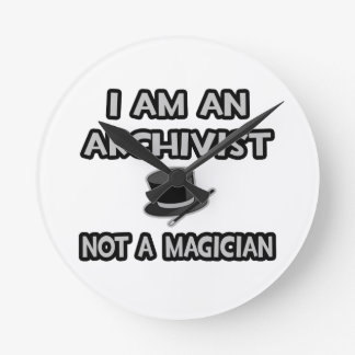 I Am An Archivist ... Not A Magician Round Clock