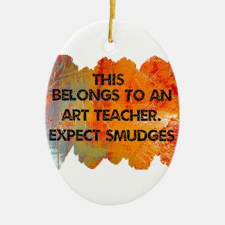 I am an art teacher. Expect Smudges. Ceramic Ornament