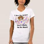 I Am An Artist, Don't Make Me Do Math! Tshirts