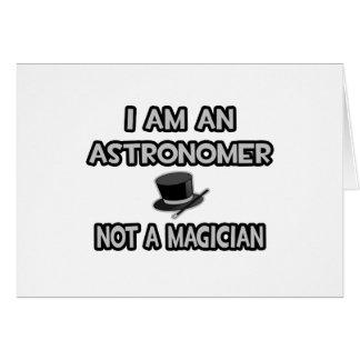 I Am An Astronomer ... Not A Magician Card