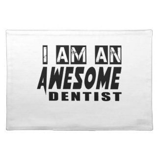 I am an Awesome DENTIST Cloth Place Mat