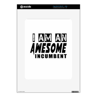 I am an Awesome INCUMBENT. Skin For The iPad