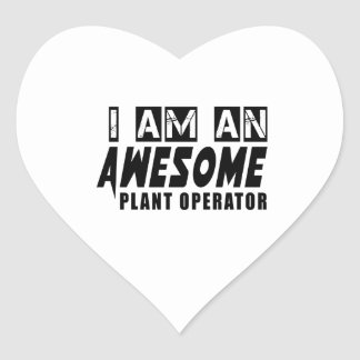 I AM AN AWESOME PLANT OPERATOR HEART STICKER