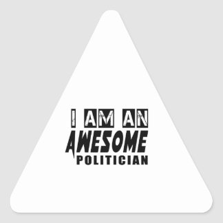 I AM AN AWESOME POLITICIAN TRIANGLE STICKER