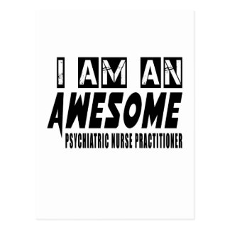 I AM AN AWESOME PSYCHIATRIC NURSE PRACTITIONER POSTCARD