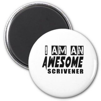 I AM AN AWESOME SCRIVENER 2 INCH ROUND MAGNET