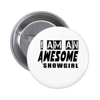 I AM AN AWESOME SHOWGIRL 2 INCH ROUND BUTTON