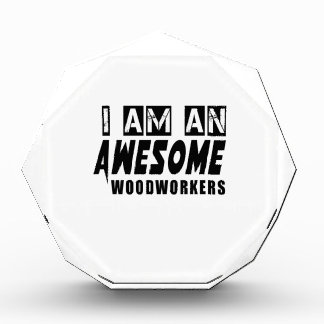 I AM AN AWESOME WOODWORKERS ACRYLIC AWARD