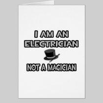 I Am An Electrician ... Not A Magician Card