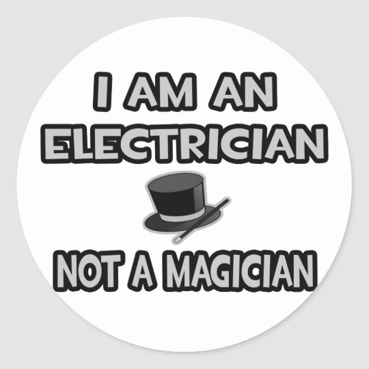 I Am An Electrician ... Not A Magician Classic Round Sticker