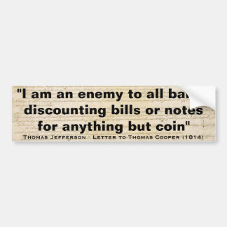 I Am An Enemy To All Banks by Thomas Jefferson Bumper Sticker