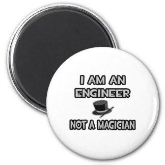 I Am An Engineer ... Not A Magician Magnet