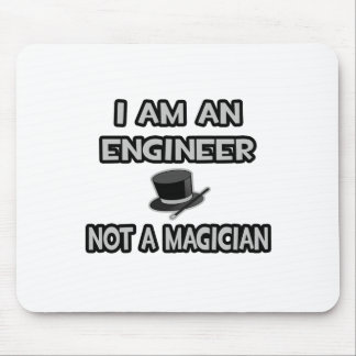 I Am An Engineer ... Not A Magician Mousepads