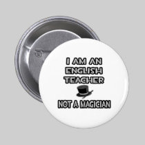 I Am An English Teacher ... Not A Magician 2 Inch Round Button