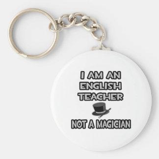 I Am An English Teacher ... Not A Magician Keychain