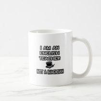 I Am An English Teacher ... Not A Magician Mug
