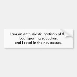 I am an enthusiastic partisan of the local spor... car bumper sticker
