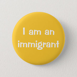 I am an immigrant button
