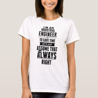 I am an Industrial Engineer to save time lets just T-Shirt