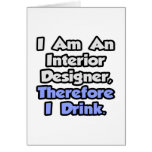 I Am An Interior Designer, Therefore I Drink Cards