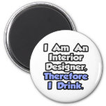 I Am An Interior Designer, Therefore I Drink Refrigerator Magnet