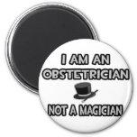 I Am An Obstetrician ... Not A Magician Refrigerator Magnet