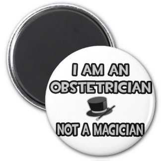 I Am An Obstetrician ... Not A Magician Magnet