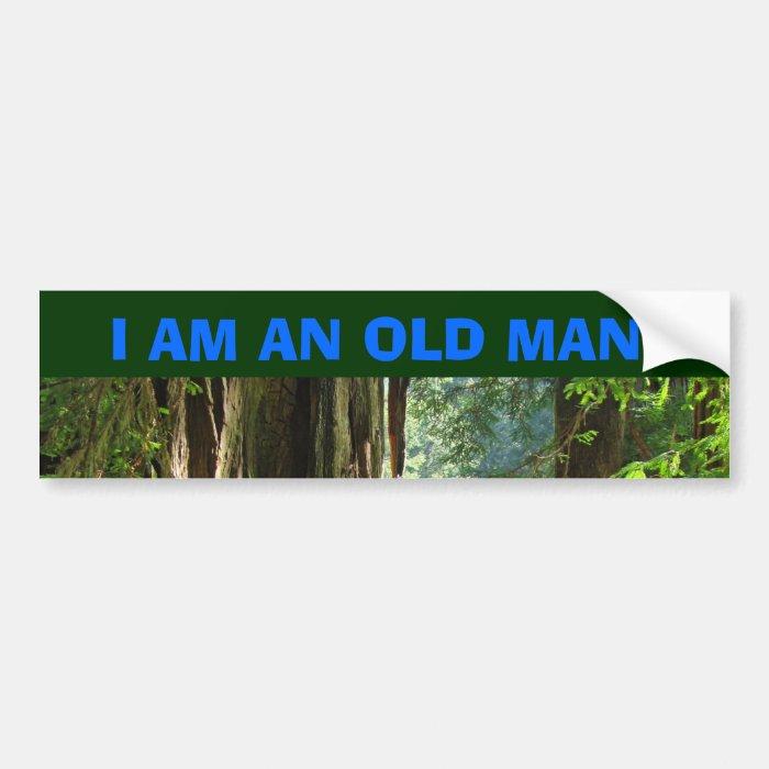 I AM AN OLD MAN! Car Bumper sticker Redwoods