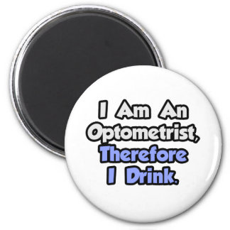 I Am An Optometrist, Therefore I Drink Magnet