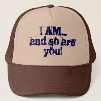 I AM...and so are you! Trucker Hat