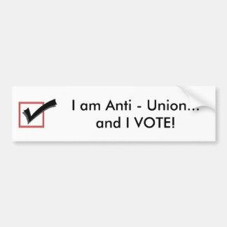 I am Anti - Union...and I VOTE! Bumper Sticker