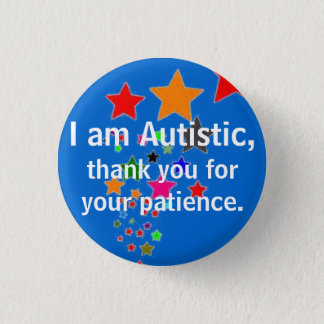 I am Autistic, thank you for your patience. Pinback Button