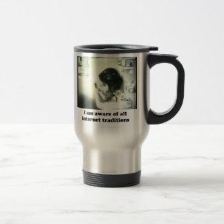I am aware of all internet traditions 15 oz stainless steel travel mug