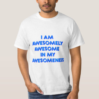 I am awesomely awesome in my awesomeness. T-Shirt