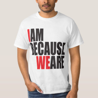 I Am Because We Are Tee Shirt