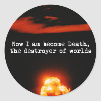 I am become death, the destroyer of worlds. classic round sticker
