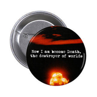 I am become death, the destroyer of worlds. pinback button