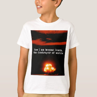 I am become death, the destroyer of worlds. T-Shirt