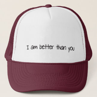 I am better than you trucker hat